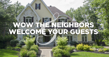 Wow the Neighbors & Welcome Your Guests