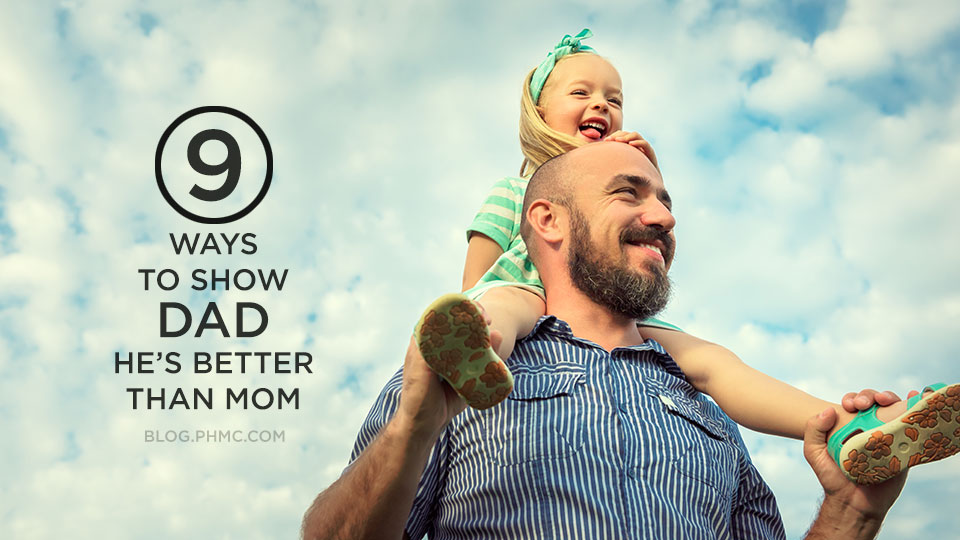 9 Ways to Show Dad is Betther than Mom | blog.phmc.com
