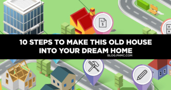 10 Steps to Make This Old House into your Dream Home | blog.phmc.com