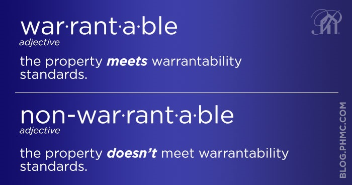 Warrantable – The property meets warrantability standards. Non-warrantable – The property doesn't meet warrantability standards.