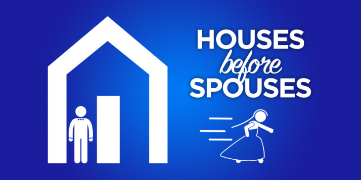 Houses before Spouses