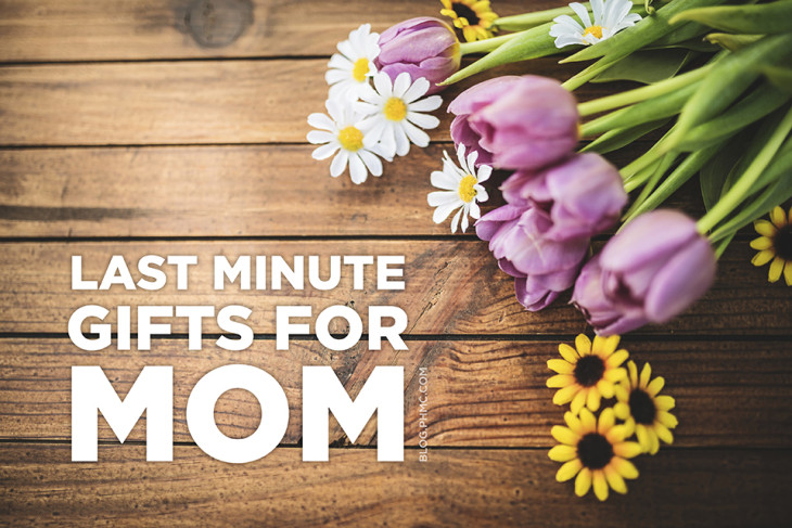 Last minute gifts for Mom