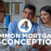 4 Common Mortgage Misconceptions
