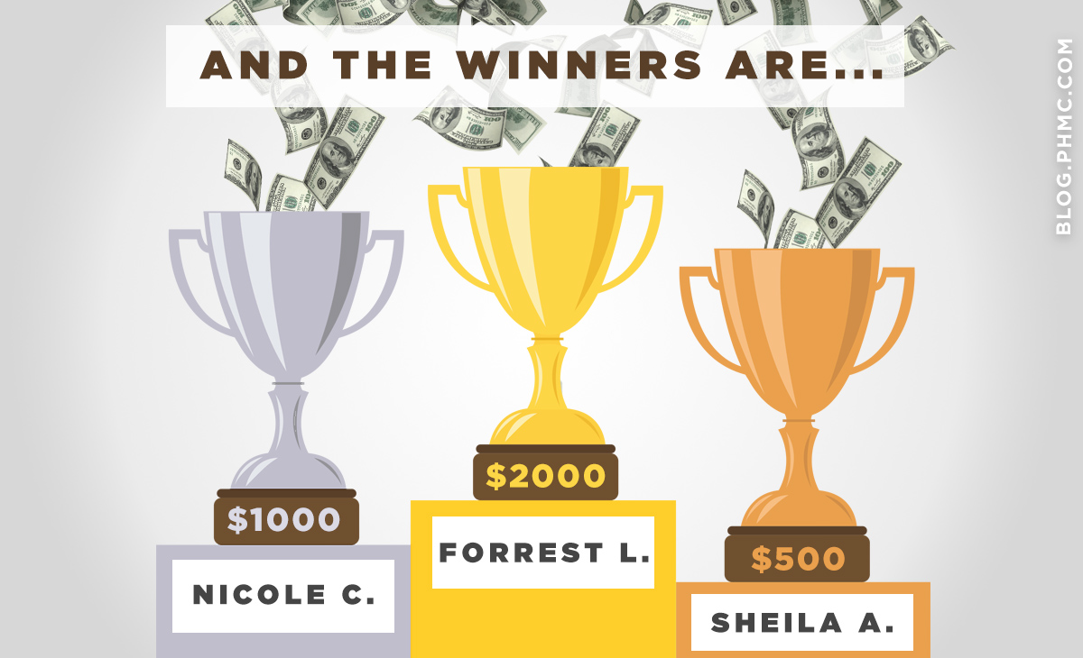 The first round of winners for PHMC's Money Machine are Forrest L., $2,000, Nicole C., $1,000, and Sheila J., $500. Winners will be selected every two months. Enter at www.phmc.com/win.
