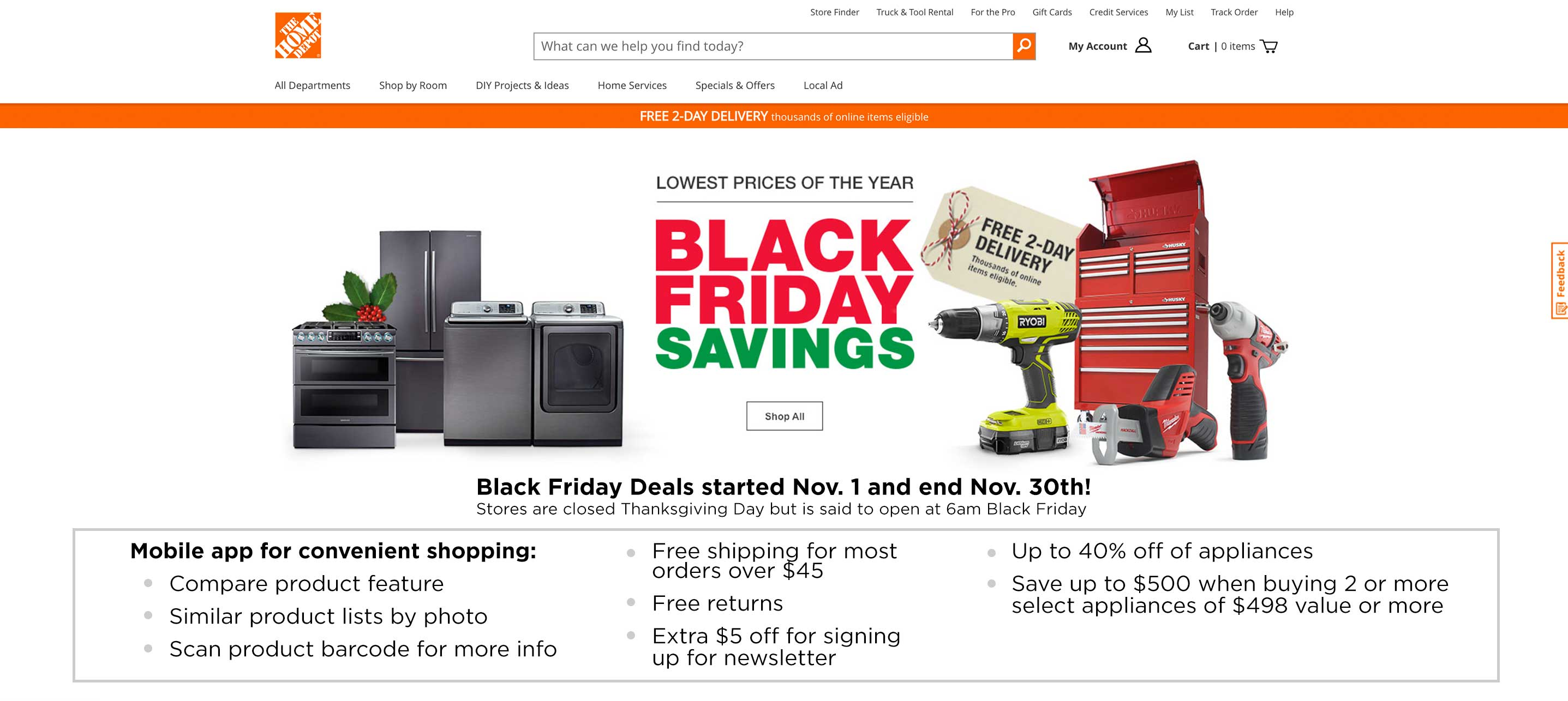 Black Friday Deals started Nov. 1 and end Nov. 30th! Up to 40% off of appliances + Save up to $500 when buying 2 or more select appliances of $498 value or more Stores are closed Thanksgiving Day but is said to open at 6am Black Friday Mobile app for convenient shopping: Compare product feature Similar product lists by photo Scan product barcode for more info Free shipping for most orders over $45 Free returns Extra $5 off for signing up for newsletter | blog.phmc.com