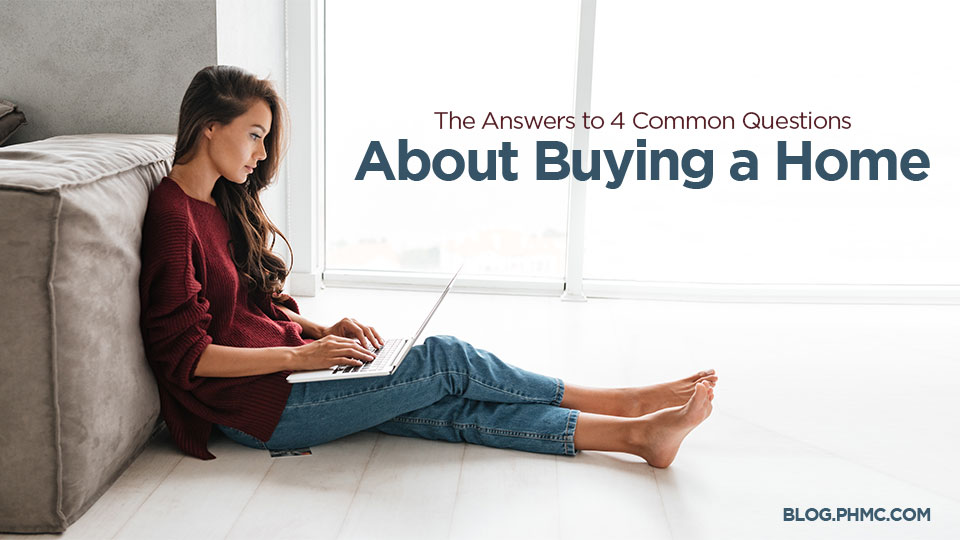 The Answers to 4 Common Questions about Buying a HOme | blog.phmc.com